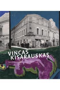 Vincas Kisarauskas. Pasvirimas į ateitį | Sud. Erika Grigoravičienė, Aistė Kisarauskaitė