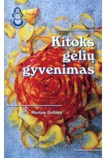 Kitoks gėlių gyvenimas | Marijus Gvildys