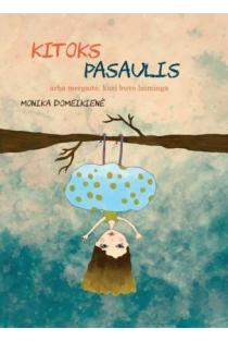 Kitoks pasaulis | Monika Domeikienė