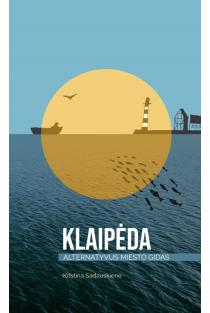 Klaipėda. Alternatyvus miesto gidas | Kristina Sadauskienė