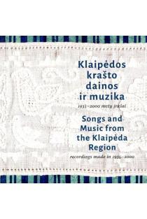 Klaipėdos krašto dainos ir muzika: 1935-2000 metų įrašai (su CD)   Sud. Austė Nakienė, Lina Petrošienė, Gaila Kirdienė
