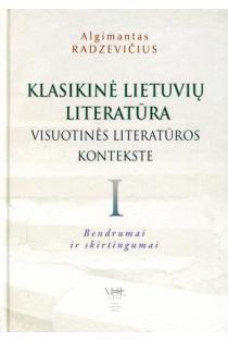 Klasikinė lietuvių literatūra visuotinės literatūros kontekste 1. Bendrumai ir skirtumai   Algimantas Radzevičius