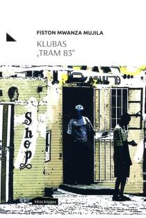 "Klubas ""Tram 83"" | Fiston Mwanza Mujila"