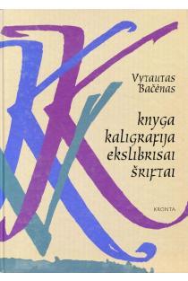 Knyga. Kaligrafija. Ekslibrisai. Šriftai   Vytautas Bačėnas