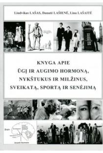 Knyga apie ūgį ir augimo hormoną, nykštukus ir milžinus, sveikatą, sportą ir senėjimą | Liudvikas Lašas, Danutė Lašienė, Lina Lašaitė