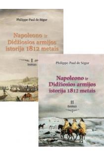 KOMPLEKTAS. Napoleono ir Didžiosios armijos istorija 1812 metais, I ir II tomai | Philippe Paul de Segur