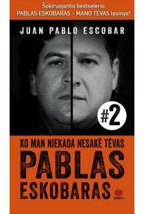 Tai, ko man nesakė tėvas Pablas Eskobaras | Juan Pablo Escobar
