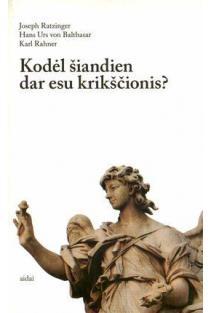 Kodėl šiandien dar esu krikščionis? | Hans Urs von Balthasar, Karl Rahner, Joseph Ratzinger