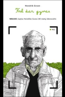 Kol dar gyvas: naujas slaptas Hendriko Gruno (85 metų) dienoraštis | Hendrik Groen