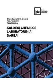 Koloidų chemijos laboratoriniai darbai | Gitana Dabrilaitė-Kudžmienė, Rasa Paleckienė, Rasa Šlinkšienė