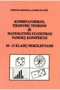 Kombinatorikos, tikimybių teorijos ir matematinės statistikos pamokų konspektai 10-12 klasių moksleiviams | Vaidotas Mockus, Algidė Jocaitė