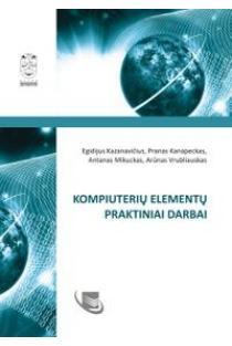 Kompiuterių elementų praktiniai darbai | Egidijus Kazanavičius ir kt.