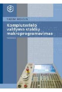Kompiuterinio valdymo staklių makroprogramavimas | Vadim Mokšin