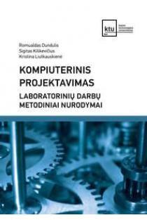 Kompiuterinis projektavimas. Laboratorinių darbų metodiniai nurodymai | Romualdas Dundulis, Sigitas Kilikevičius, Kristina Liutkauskienė