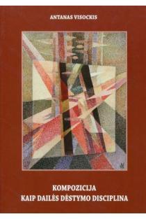Kompozicija kaip dailės dėstymo disciplina | Antanas Visockis