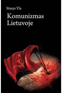 Komunizmas Lietuvoje | Stasys Yla