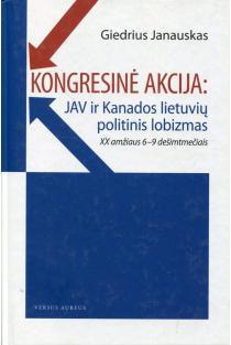Kongresinė akcija: JAV ir Kanados lietuvių politinis lobizmas (XX a. 6-9 deš.) | Giedrius Janauskas