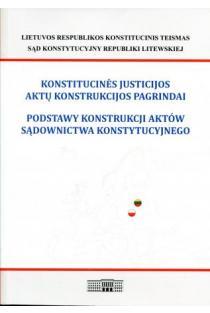 Konstitucinės justicijos aktų konstrukcijos pagrindai |