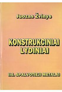 Konstrukciniai lydiniai, 2 dalis. Spalvotieji metalai | Juozas Žvinys