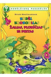 Kodėlčiukų pasakėlės. Kodėl krokodilas žalias, plokščias ir piktas? | Birutė Lenktytė-Masiliauskienė