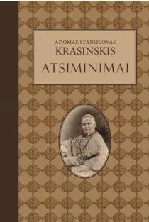 Adomas Stanislovas Krasinskis. Atsiminimai | Parengė Aldona Prašmantaitė