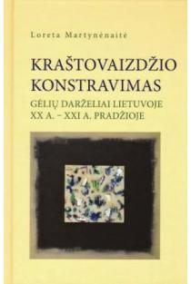 Kraštovaizdžio konstravimas. Gėlių darželiai Lietuvoje XX a. - XXI a. pradžioje   Loreta Martynėnaitė