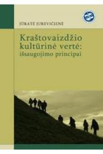 Kraštovaizdžio kultūrinė vertė: išsaugojimo principai | Jūratė Jurevičienė