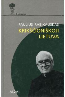Krikščioniškoji Lietuva | Paulius Rabikauskas SJ