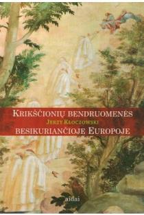 Krikščionių bendruomenės besikuriančioje Europoje | Jerzy Kloczowski