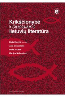 Krikščionybė ir šiuolaikinė lietuvių literatūra | Dalia Čiočytė, Asta Gustaitienė, Dalia Jakaitė, Marijus Šidlauskas