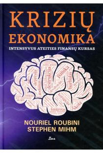 Krizių ekonomika. Intensyvus ateities finansų kursas | Nouriel Roubini, Stephem Mihm