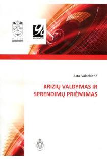 Krizių valdymas ir sprendimų priėmimas | Asta Valackienė