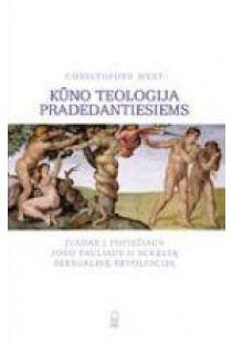 Kūno teologija pradedantiesiems. Įvadas į popiežiaus Jono Pauliaus II sukeltą seksualinę revoliuciją | Christopher West
