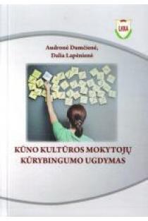 Kūno kultūros mokytojų kūrybingumo ugdymas   A. Dumčienė, D. Lapėnienė