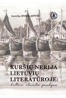 Kuršių nerija lietuvių literatūroje: kultūros atminties paradigmos | Aurelija Mykolaitytė