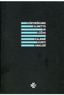 Kūrybiškumo slinktys ir lūžiai. Kalbinė kurti analizė | Sergejus Temčinas, Aurelija Gritėnienė, Jolanta Zabarskaitė
