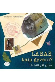 Labas, kaip gyveni? 14 laiškų iš girios | Selemonas Paltanavičius