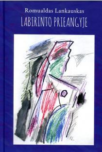 Labirinto prieangyje | Romualdas Lankauskas