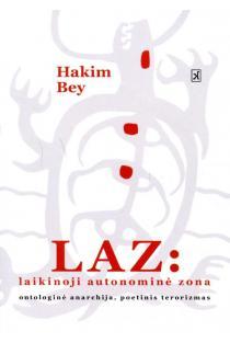 LAZ. Laikinoji autonominė zona, ontologinė anarchija, poetinis terorizmas | Hakim Bey