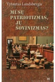 Mūsų patriotizmas, jų šovinizmas? | Vytautas Landsbergis