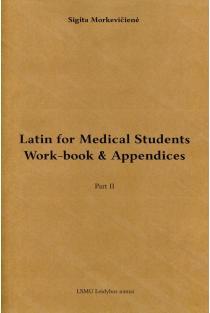 Latin for medical students: work-book & appendices: part II   Sigita Morkevičienė