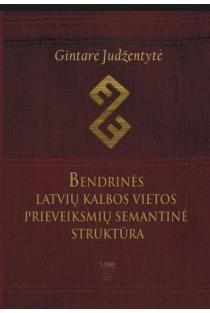 Bendrinės latvių kalbos vietos prieveiksmių semantinė struktūra | Gintarė Judžentytė