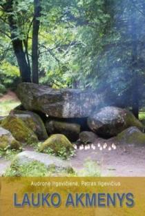 Lauko akmenys | Audronė Ilgevičienė - Astrėja, Petras Ilgevičius