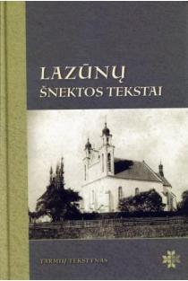 """Lazūnų šnektos tekstai (su CD) (serija """"Tarmių tekstynas"""")   Sud. Jolanta Jaroslavienė, Nijolė Tuomienė"""
