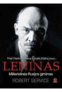 Leninas. Militaristinės Rusijos gimimas | Robert Service