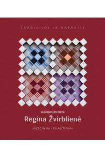 Liaudies meistrė Regina Žvirblienė: mezginiai, skiautiniai | Sud. Elvyda Lazauskaitė