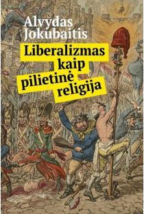 Liberalizmas kaip pilietinė religija | Alvydas Jokubaitis