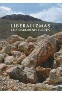 Liberalizmas kaip visuomenės griūtis | Sud. Algis Endriukaitis