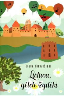 Lietuva, gėlele žydėki | Elena Tolvaišienė