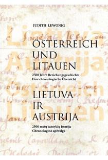 Lietuva ir Austrija. 2500 metų santykių istorija. Chronologinė apžvalga | Judith Lewonig